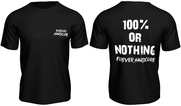forever hardcore 100% or nothing tee